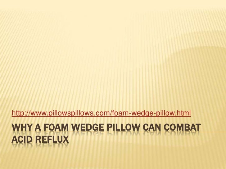 Why a Foam Wedge Pillow Can Combat Acid Reflux<br />http://www.pillowspillows.com/foam-wedge-pillow.html<br />
