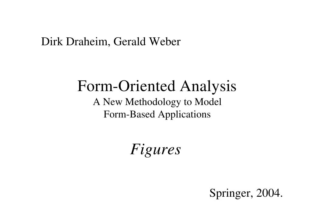 Dirk Draheim, Gerald Weber      Form-Oriented Analysis         A New Methodology to Model           Form-Based Application...