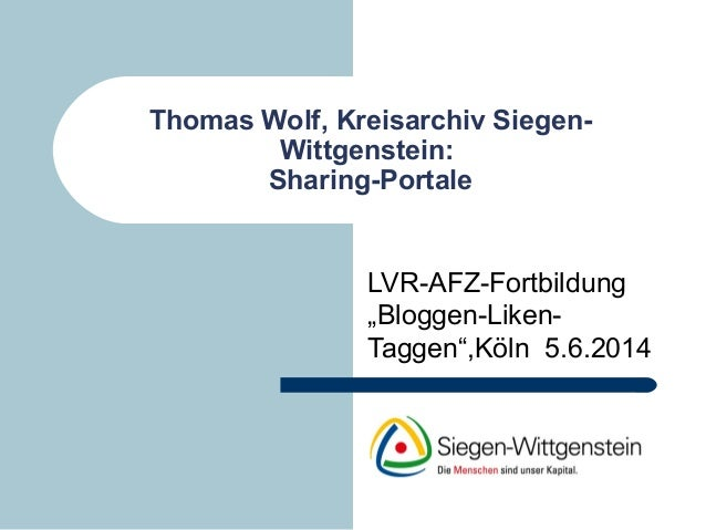 """Thomas Wolf, Kreisarchiv Siegen- Wittgenstein: Sharing-Portale LVR-AFZ-Fortbildung """"Bloggen-Liken- Taggen"""",Köln 5.6.2014"""