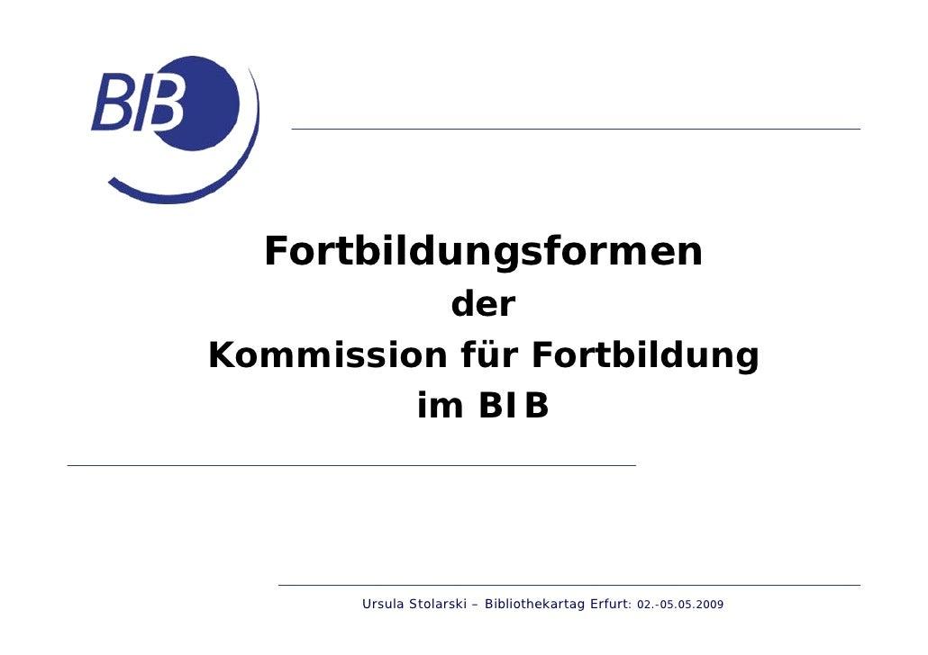 Fortbildungsformen            der Kommission für Fortbildung          im BIB            Ursula Stolarski – Bibliothekartag...
