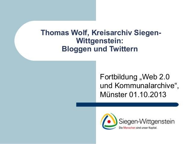 """Thomas Wolf, Kreisarchiv Siegen- Wittgenstein: Bloggen und Twittern Fortbildung """"Web 2.0 und Kommunalarchive"""", Münster 01...."""