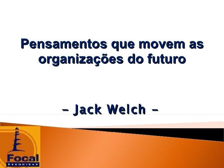 Pensamentos que movem as organizações do futuro - Jack Welch -