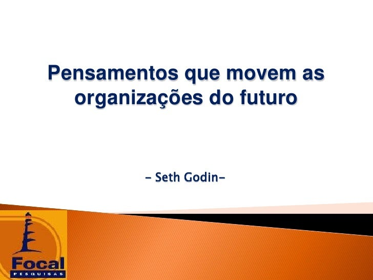 Pensamentos que movem as   organizações do futuro           - Seth Godin-