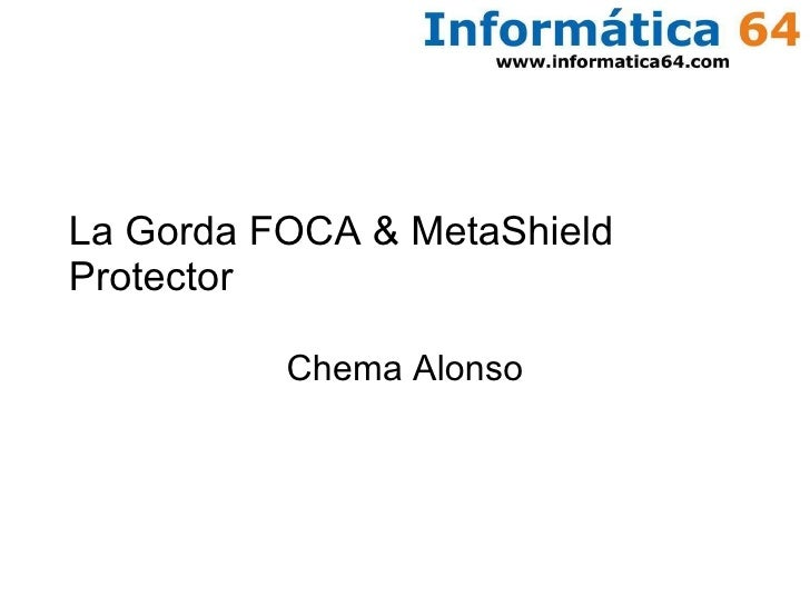 La Gorda FOCA & MetaShield Protector Chema Alonso