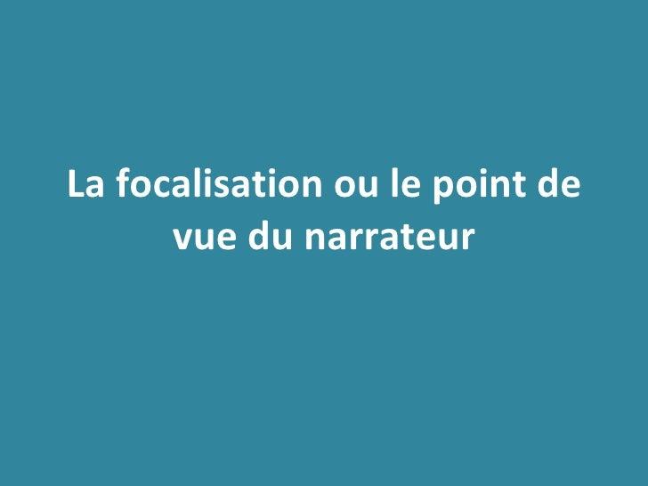 La focalisation ou le point de vue du narrateur