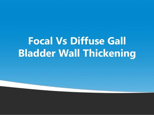 Focal Vs Diffuse Gall Bladder Wall Thickening