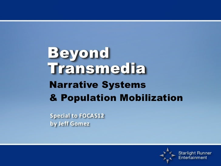 BeyondTransmedia	  Narrative         Systems& Population MobilizationSpecial	  to	  FOCAS12by	  Jeff	  Gomez              ...