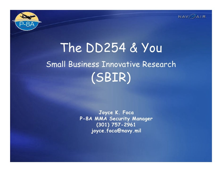 The DD254 & You Small Business Innovative Research            (SBIR)                 Joyce K. Foca         P-8A MMA Securi...