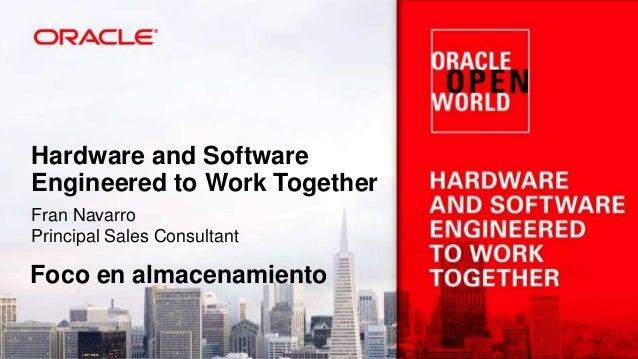 Hardware and Software Engineered to Work Together Fran Navarro Principal Sales Consultant  Foco en almacenamiento