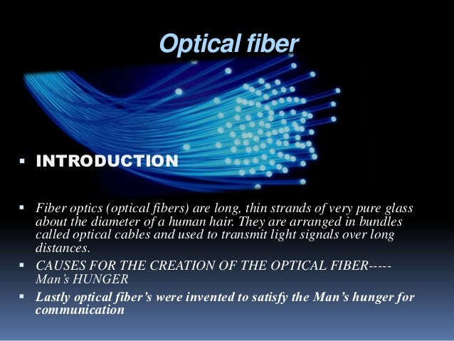 an introduction to the analysis of fiber optics An introduction to fiber optics recent advances in the development of low-loss optical fibers have revolutionized the field of telecommunications, and fiber-based networks form a key part of international communications systems.