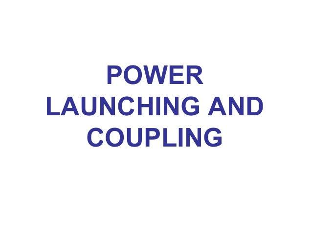 POWERLAUNCHING AND  COUPLING