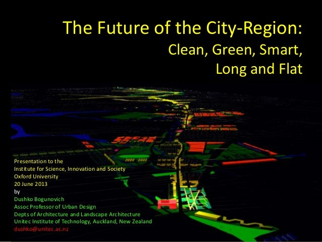 The Future of the City-Region: Clean, Green, Smart, Long and Flat Presentation to the Institute for Science, Innovation an...