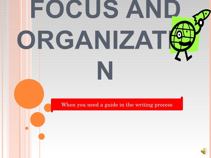 FOCUS AND ORGANIZATION When you need a guide in the writing process