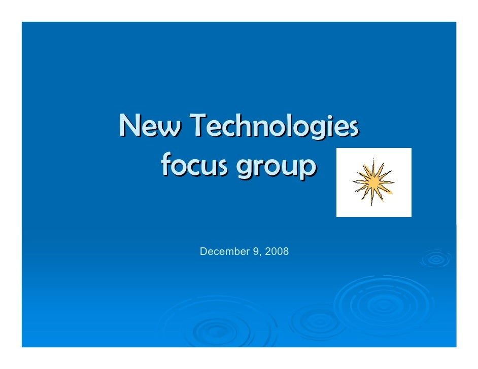 New Technologies   focus group       December 9, 2008