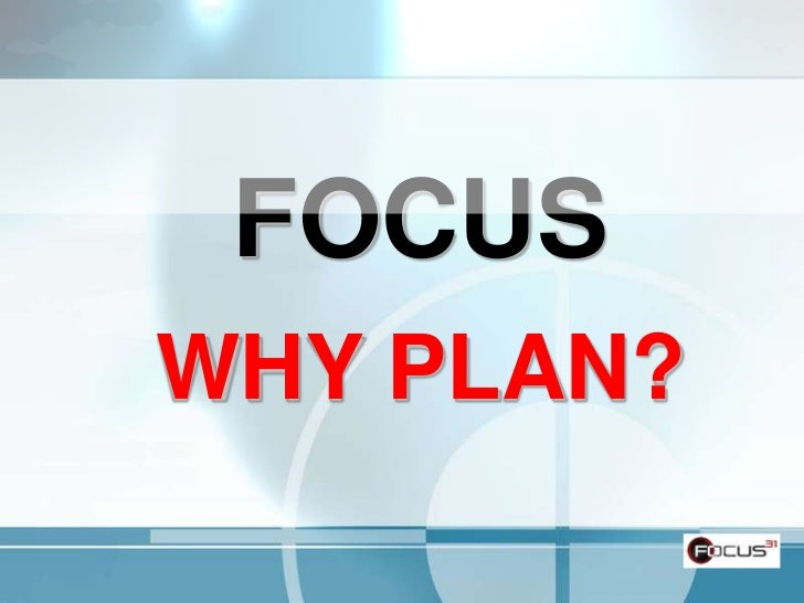 Focus:  5 Reasons Business Owners Need To Business Plan