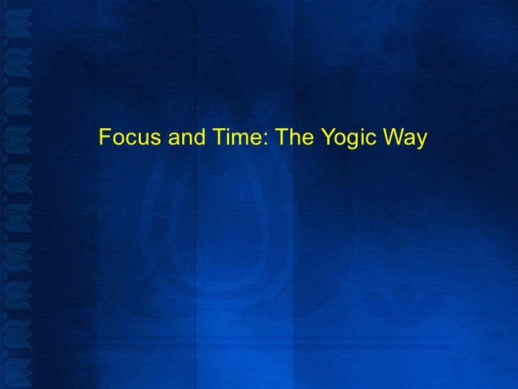 Focus and Time: The Yogic Way