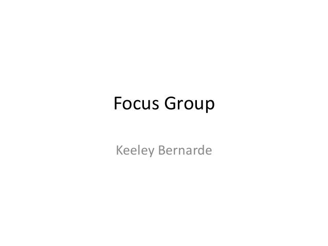 Focus Group Keeley Bernarde