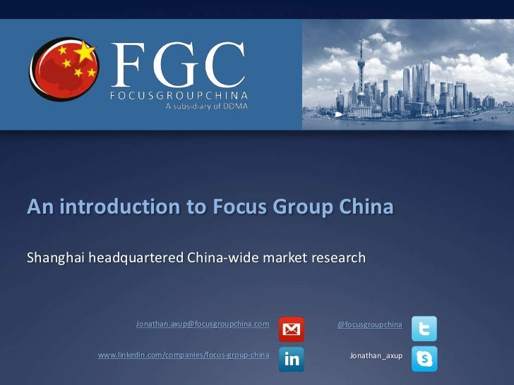 An introduction to Focus Group China<br />Shanghai headquartered China-wide market research<br />Jonathan.axup@focusgroupc...