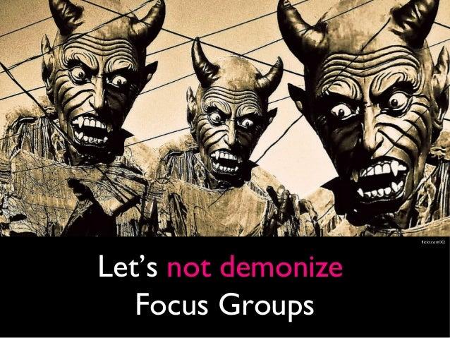 Let's Not Demonize Focus groups