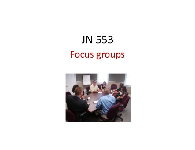 JN 553Focus groups
