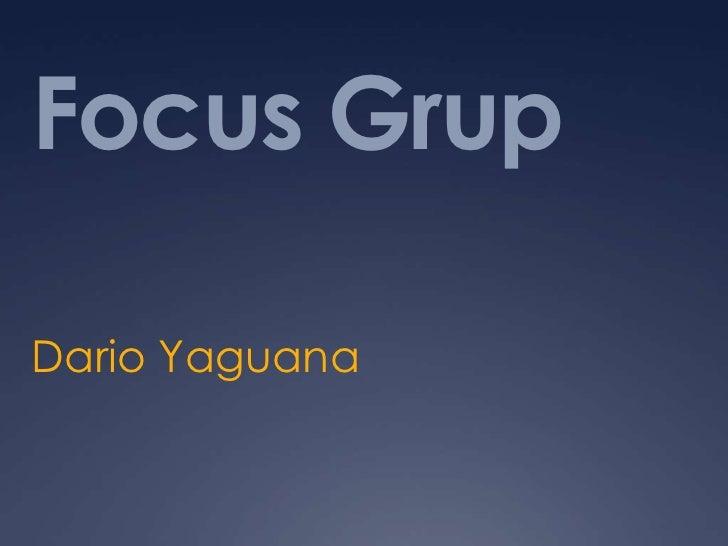 Focus Grup<br />Dario Yaguana<br />