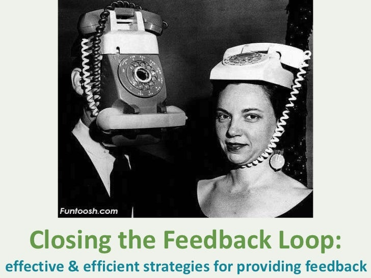 Closing the Feedback Loop:<br />effective & efficient strategies for providing feedback<br />