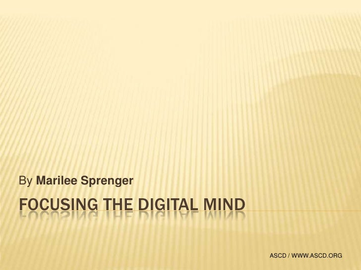 Focusing the digital mind<br />By Marilee Sprenger<br />ASCD / WWW.ASCD.ORG<br />