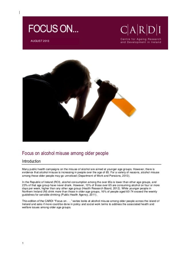1 AUGUST 2013 Focus on alcohol misuse among older people Introduction Many public health campaigns on the misuse of alcoho...