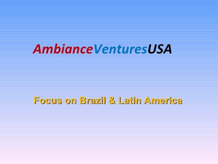 Ambiance Ventures USA Focus on Brazil & Latin America
