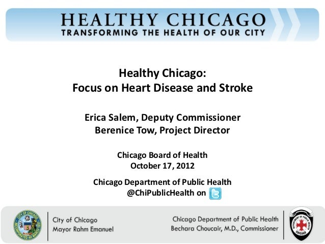 Healthy Chicago:Focus on Heart Disease and Stroke  Erica Salem, Deputy Commissioner     Berenice Tow, Project Director    ...