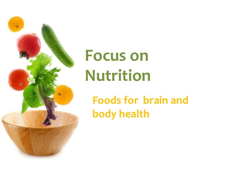 Focus on Nutrition<br />Foods for  brain and body health<br />