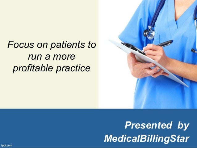Focus on patients to    run a more profitable practice                          Presented by                       Medical...