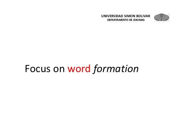 UNIVERSIDAD SIMON BOLIVAR                  DEPARTAMENTO DE IDIOMASFocus on word formation