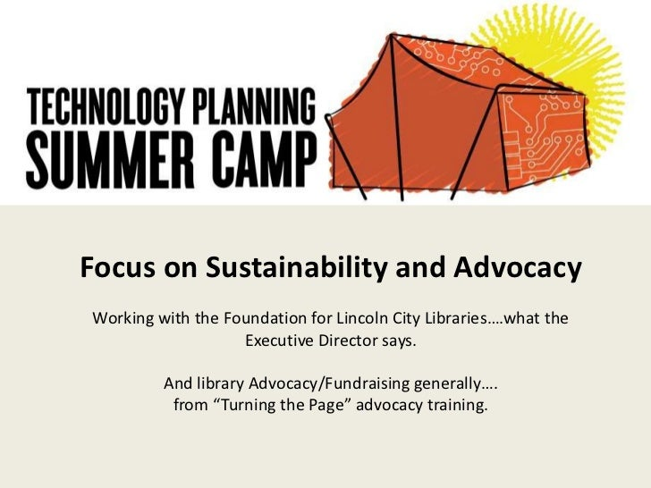 Focus on Sustainability and AdvocacyWorking with the Foundation for Lincoln City Libraries….what the Executive Director sa...