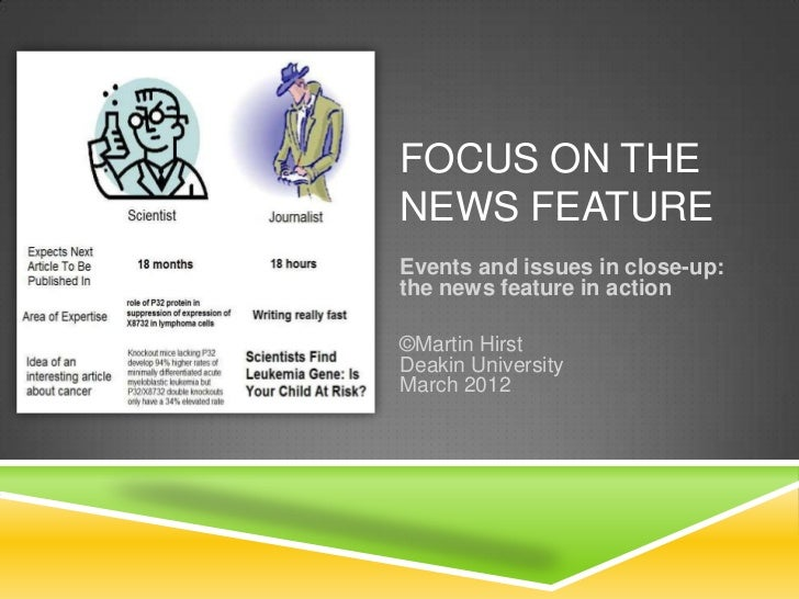FOCUS ON THENEWS FEATUREEvents and issues in close-up:the news feature in action©Martin HirstDeakin UniversityMarch 2012