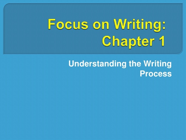 Focus on Writing: Chapter 1<br />Understanding the Writing Process<br />