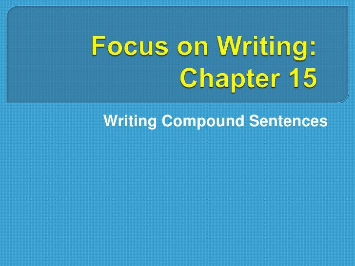 Focus on Writing: Chapter 15<br />Writing Compound Sentences<br />