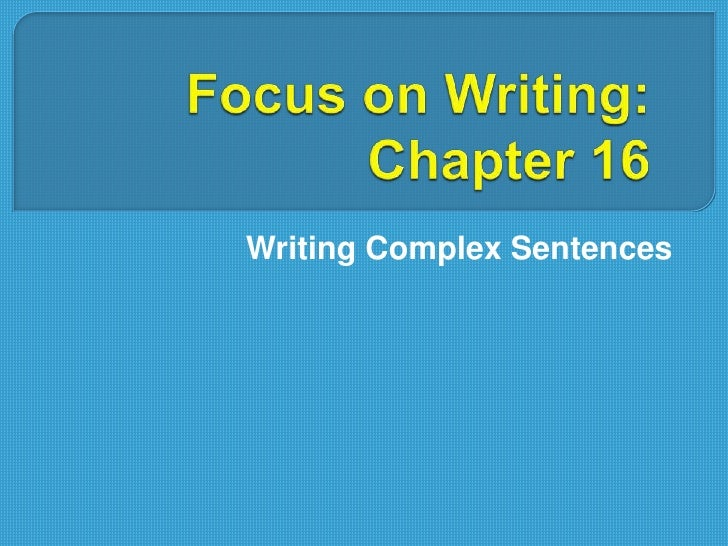 Focus on Writing: Chapter 16<br />Writing Complex Sentences<br />