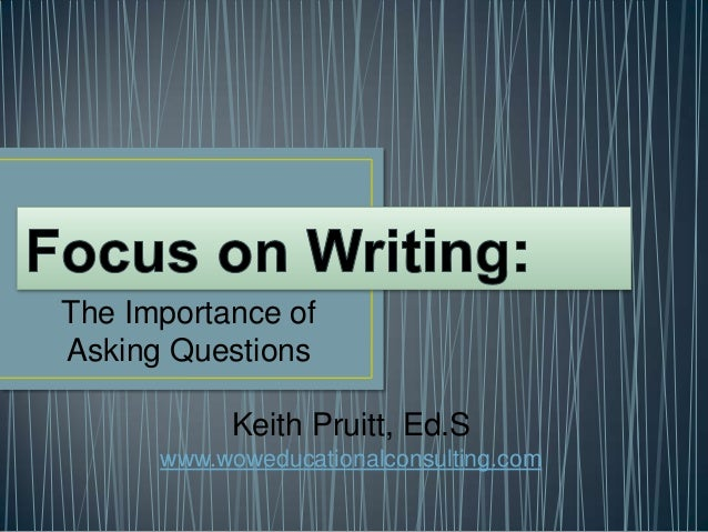 The Importance of Asking Questions Keith Pruitt, Ed.S www.woweducationalconsulting.com