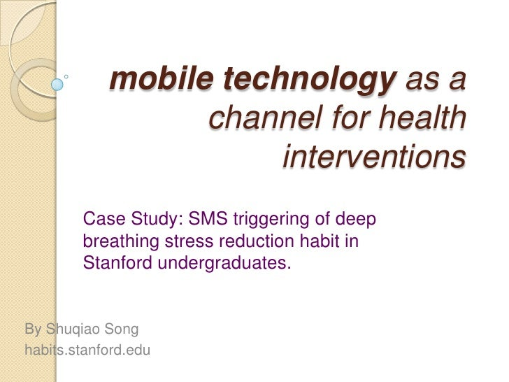 mobile technology as a channel for health interventions<br />Case Study: SMS triggering of deep breathing stress reduction...