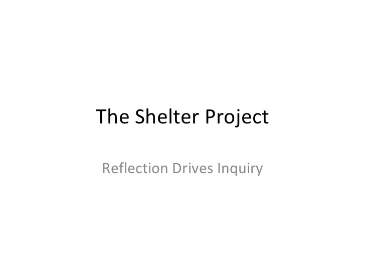 The Shelter Project Reflection Drives Inquiry