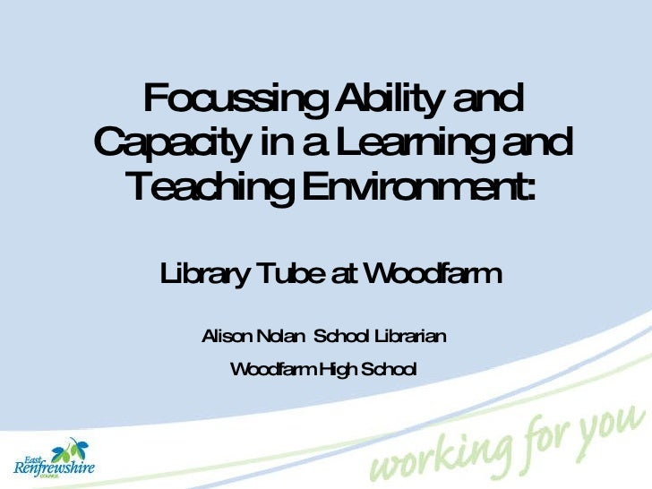 Focussing Ability and Capacity in a Learning and Teaching Environment: Library Tube at Woodfarm Alison Nolan  School Libra...