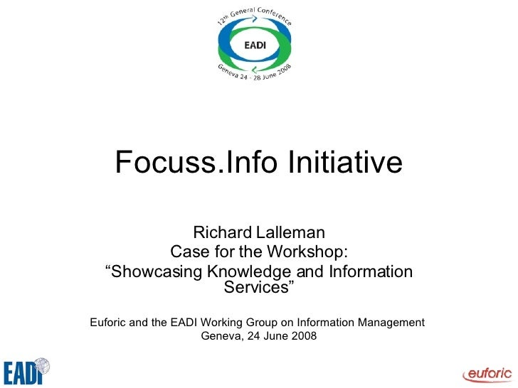 """Focuss.Info Initiative Richard Lalleman Case for the Workshop: """" Showcasing Knowledge and Information Services"""" Euforic an..."""