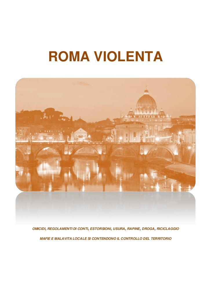 ROMA VIOLENTAOMICIDI, REGOLAMENTI DI CONTI, ESTORSIONI, USURA, RAPINE, DROGA, RICICLAGGIO   MAFIE E MALAVITA LOCALE SI CON...
