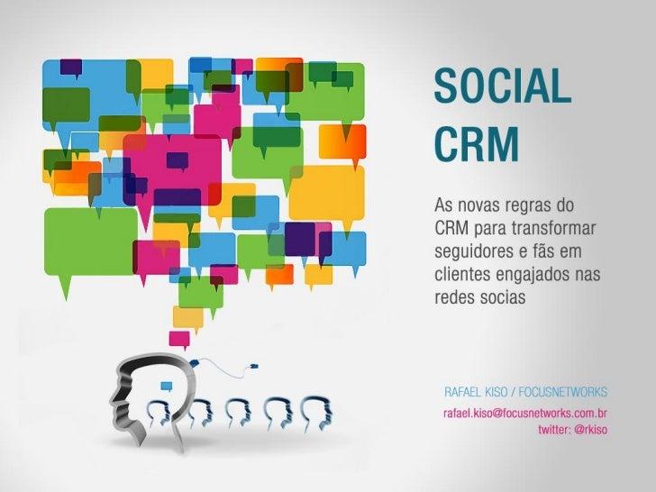 Social CRM - Evolua de fãs e seguidores para clientes engajados na web - Rafael Kiso