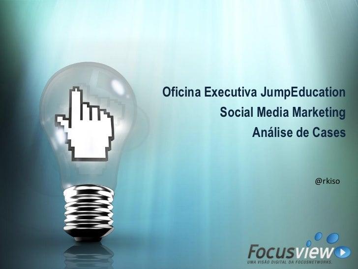 Oficina Executiva JumpEducation           Social Media Marketing                 Análise de Cases                         ...