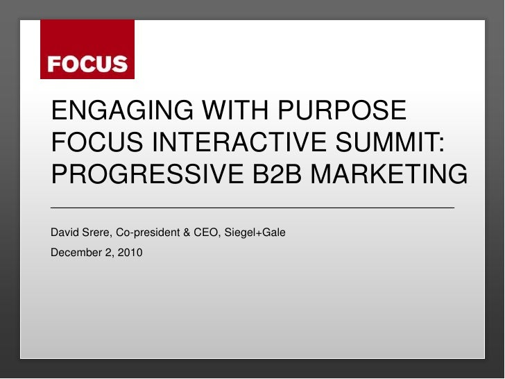 Engaging with purposefocus Interactive summit: progressive b2b marketing<br />David Srere, Co-president & CEO, Siegel+Gale...