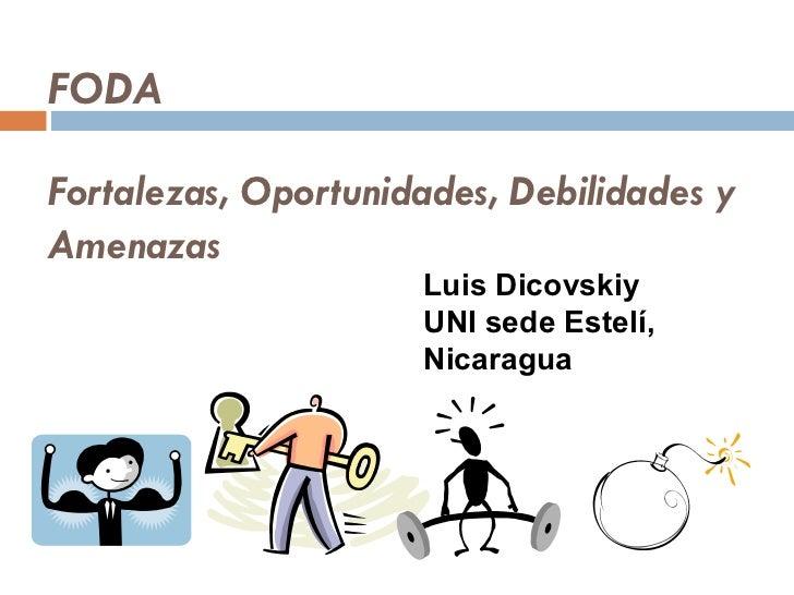 FODA Fortalezas, Oportunidades, Debilidades y Amenazas Luis Dicovskiy UNI sede Estelí, Nicaragua