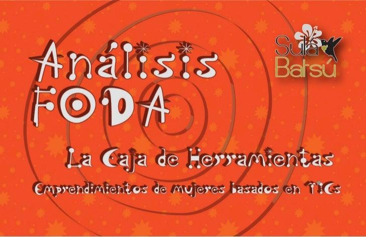 El Análisis     FODA La Caja de Herramientas Emprendimientos de mujeres basados en TICs