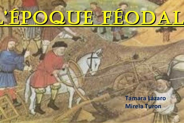 L'ÉPOQUE FÉODAL          Tamara Lázaro          Mireia Turon